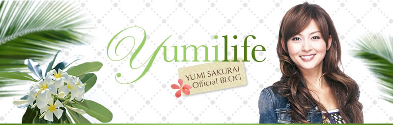 yumilife YUMI SAKURAI Official BLOG